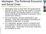 ideologies the preferred economic and social order