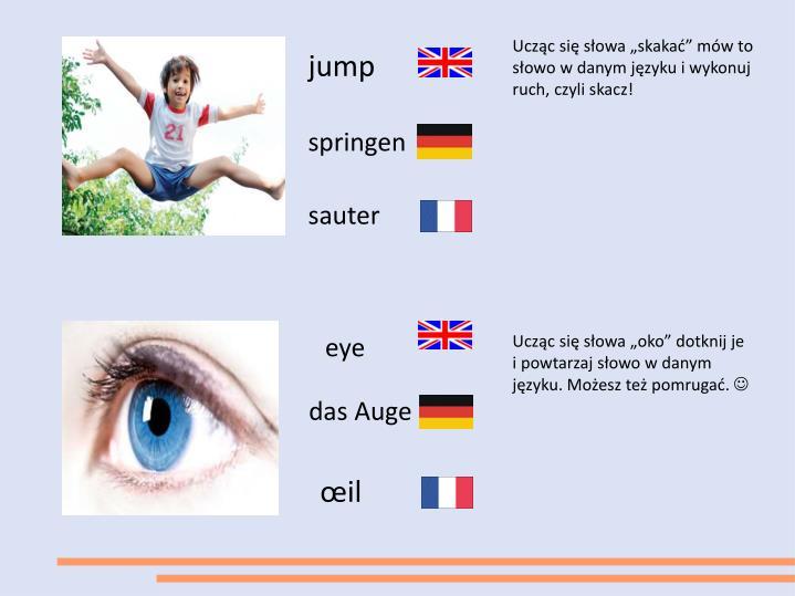 """Ucząc się słowa """"skakać"""" mów to słowo w danym języku i wykonuj ruch, czyli skacz!"""