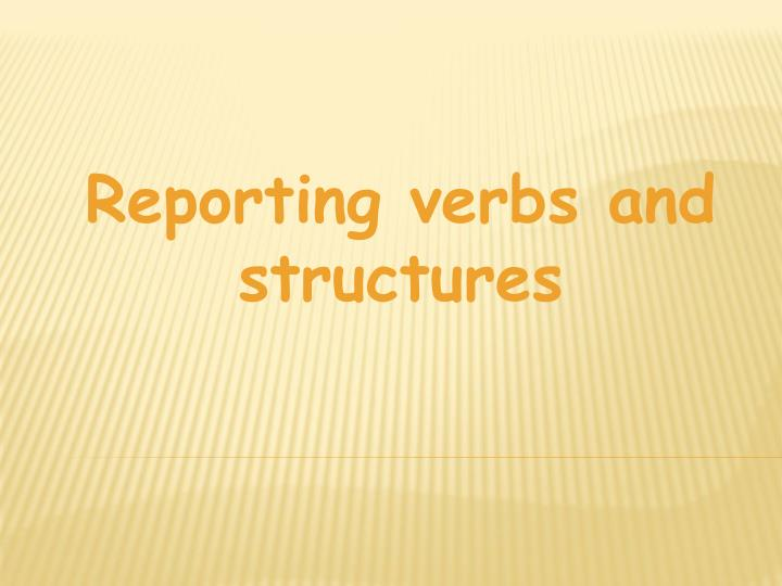 Reporting verbs and structures