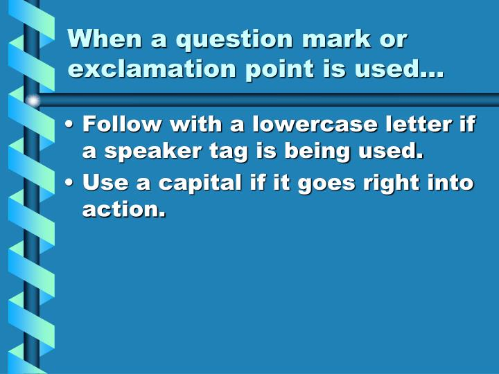 When a question mark or exclamation point is used...
