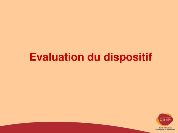 Evaluation du dispositif