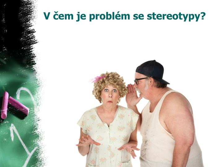 V čem je problém se stereotypy?