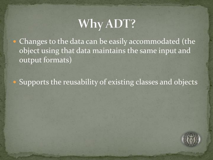 Why ADT?