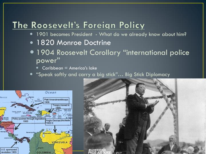 an introduction to theodore roosevelts foreign policy To say the roosevelts—theodore, franklin, and eleanor—had an influence on american history is an understatement their impact on america deserves a much deeper examination the roosevelt legacy begins in the final decades of the 19 th century the civil war had ended and most of the united.