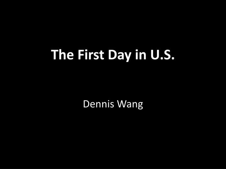 The First Day in U.S.