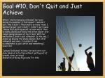 goal 10 don t quit and just achieve