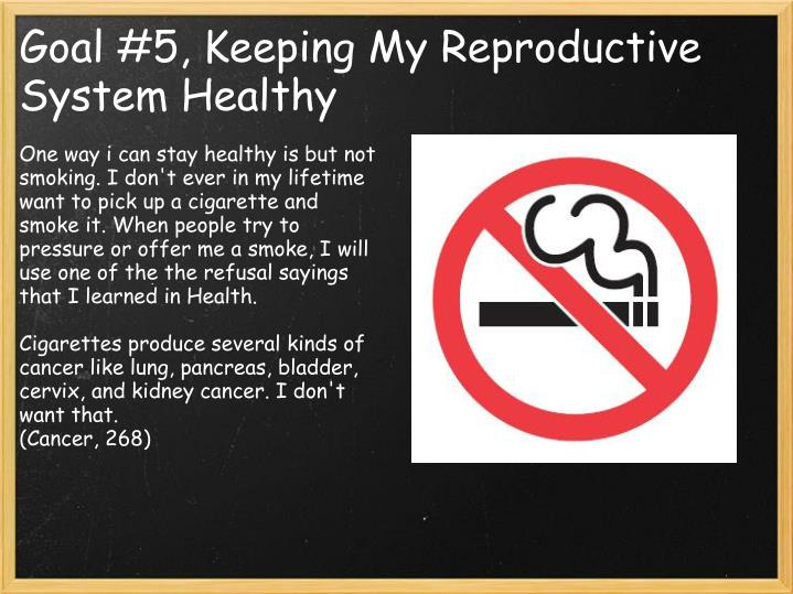 One way i can stay healthy is but not smoking. I don't ever in my lifetime want to pick up a cigarette and smoke it. When people try to pressure or offer me a smoke, I will use one of the the refusal sayings that I learned in Health.