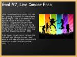 goal 7 live cancer free