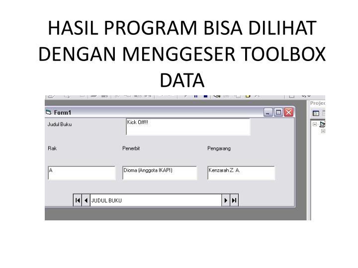 HASIL PROGRAM BISA DILIHAT DENGAN MENGGESER TOOLBOX DATA