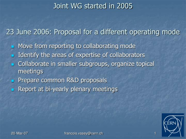 Joint wg started in 2005 23 june 2006 proposal for a different operating mode