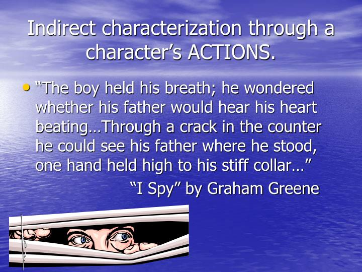 Indirect characterization through a character's ACTIONS.