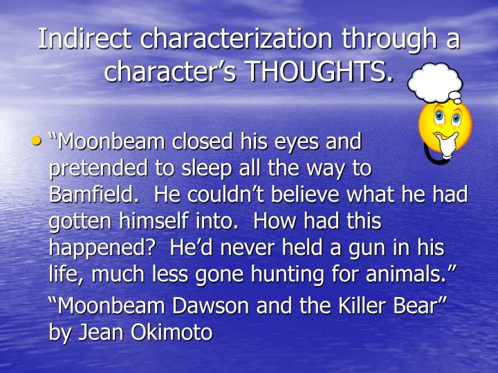 Indirect characterization through a character's THOUGHTS.