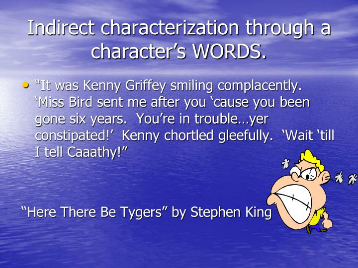 Indirect characterization through a character's WORDS.