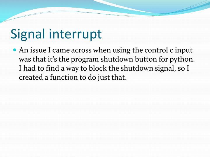 Signal interrupt
