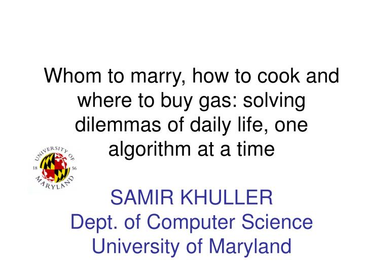 Whom to marry, how to cook and where to buy gas: solving dilemmas of daily life, one algorithm at a ...