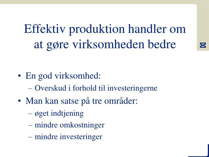 Effektiv produktion handler om at gøre virksomheden bedre