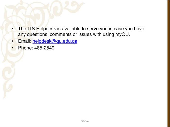 The ITS Helpdesk is available to serve you in case you have any questions, comments or issues with using myQU.