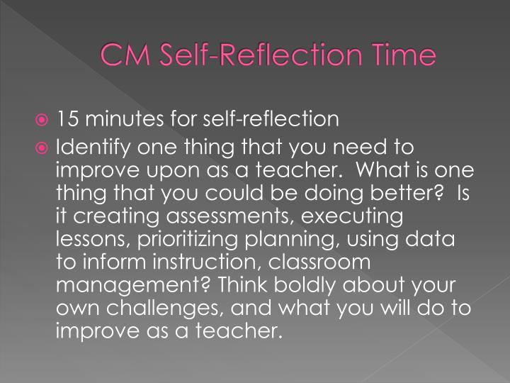 CM Self-Reflection Time