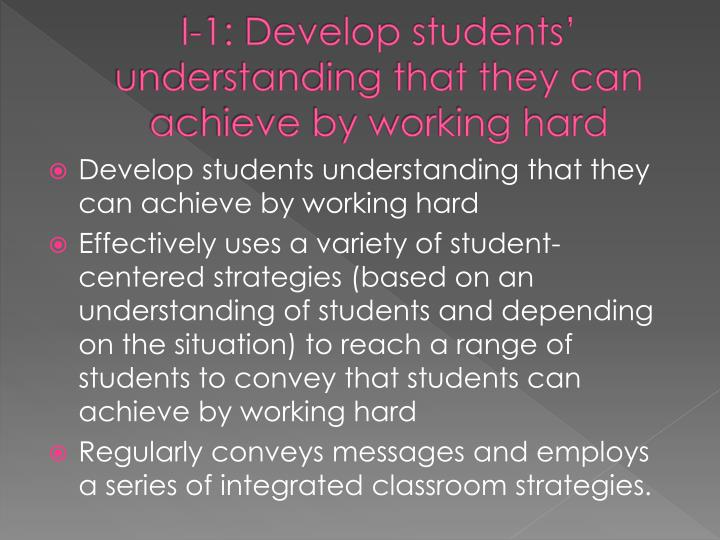 I 1 develop students understanding that they can achieve by working hard