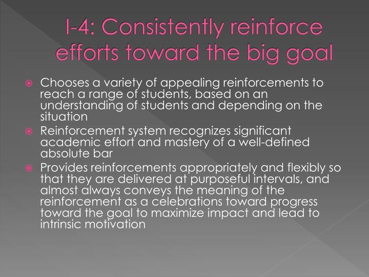 I-4: Consistently reinforce efforts toward the big goal