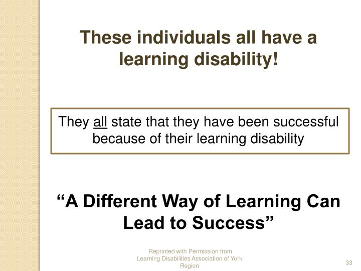 These individuals all have a learning disability!