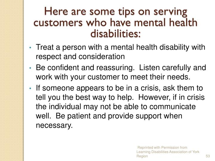 Here are some tips on serving customers who have mental health disabilities: