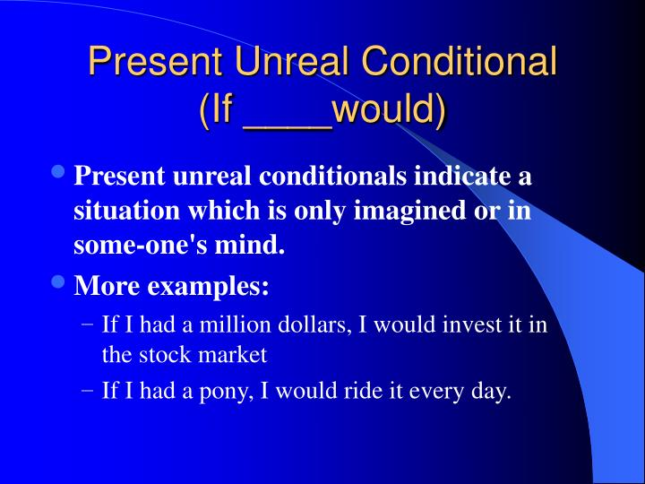 Present unreal conditional if would