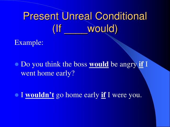 Present unreal conditional if would1