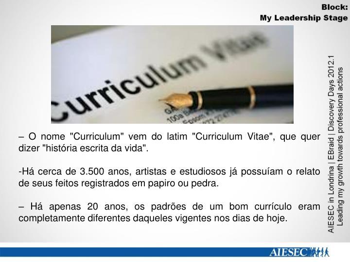 """– O nome """"Curriculum"""" vem do latim """"Curriculum Vitae"""", que quer dizer """"história escrita da vida""""."""