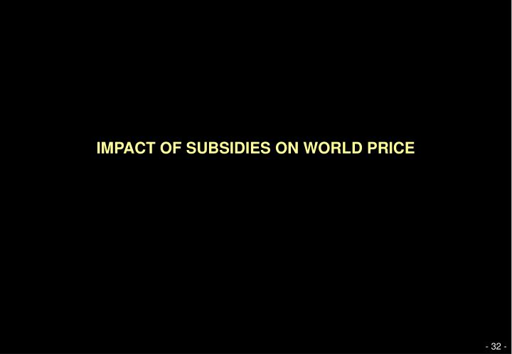 IMPACT OF SUBSIDIES ON WORLD PRICE