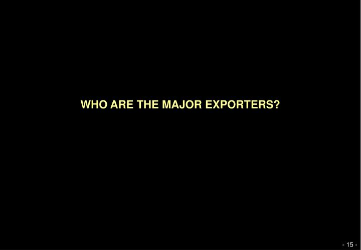 WHO ARE THE MAJOR EXPORTERS?