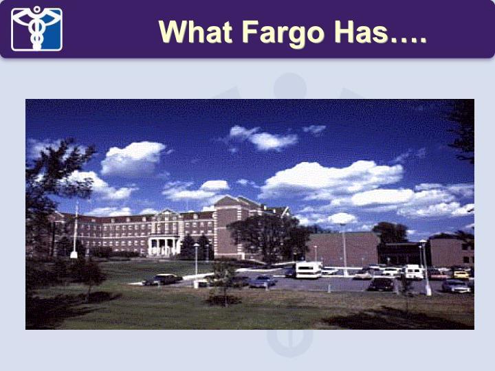 What Fargo Has….