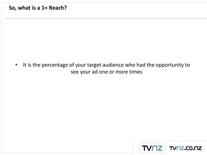So, what is a 1+ Reach?