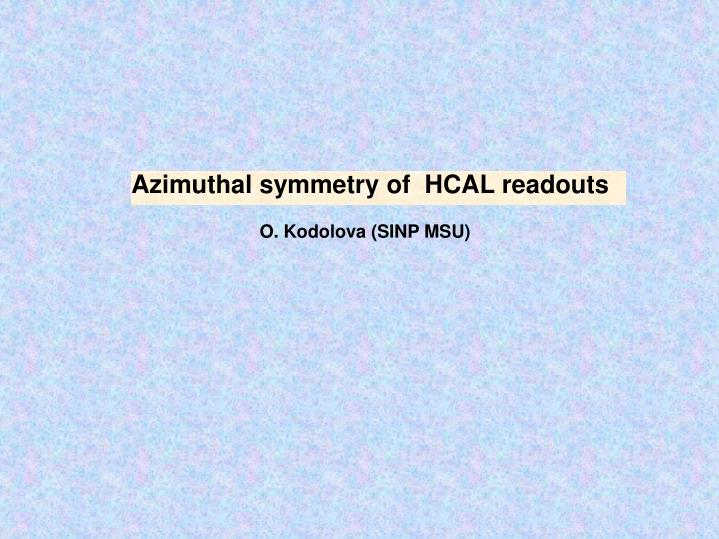 Azimuthal symmetry of  HCAL readouts