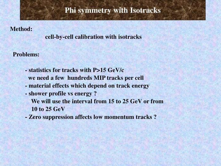 Phi symmetry with Isotracks