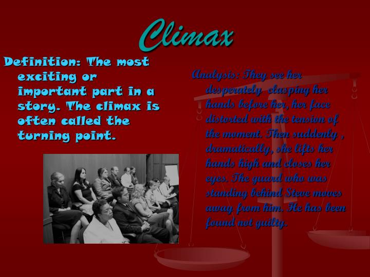 Definition: The most exciting or important part in a story. The climax is often called the turning point.