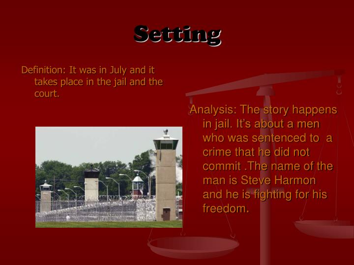Definition: It was in July and it takes place in the jail and the court.