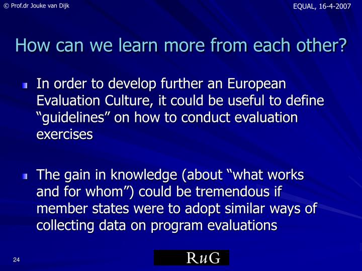 "In order to develop further an European Evaluation Culture, it could be useful to define ""guidelines"" on how to conduct evaluation exercises"