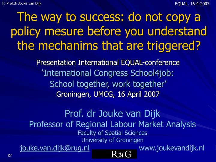 The way to success: do not copy a policy mesure before you understand the mechanims that are triggered?