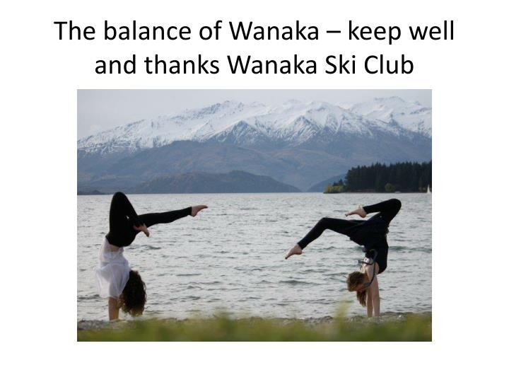 The balance of Wanaka – keep well and thanks Wanaka Ski Club