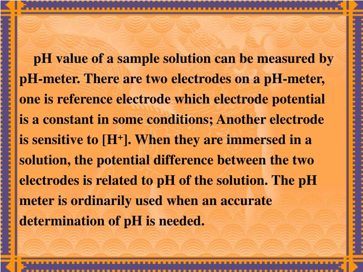 pH value of a sample solution can be measured by
