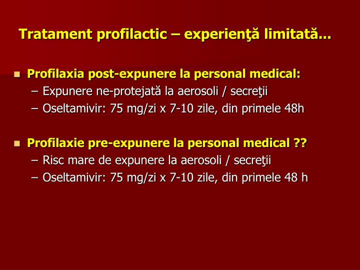 Tratament profilactic – experienţă limitată...