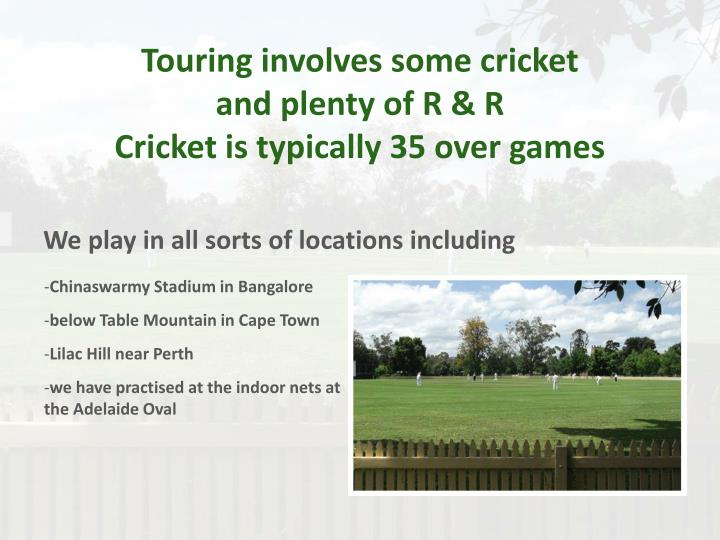 Touring involves some cricket