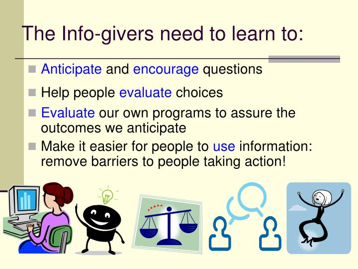 The Info-givers need to learn to:
