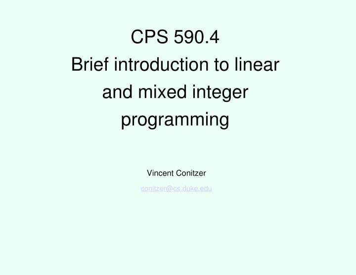 Cps 590 4 brief introduction to linear and mixed integer programming