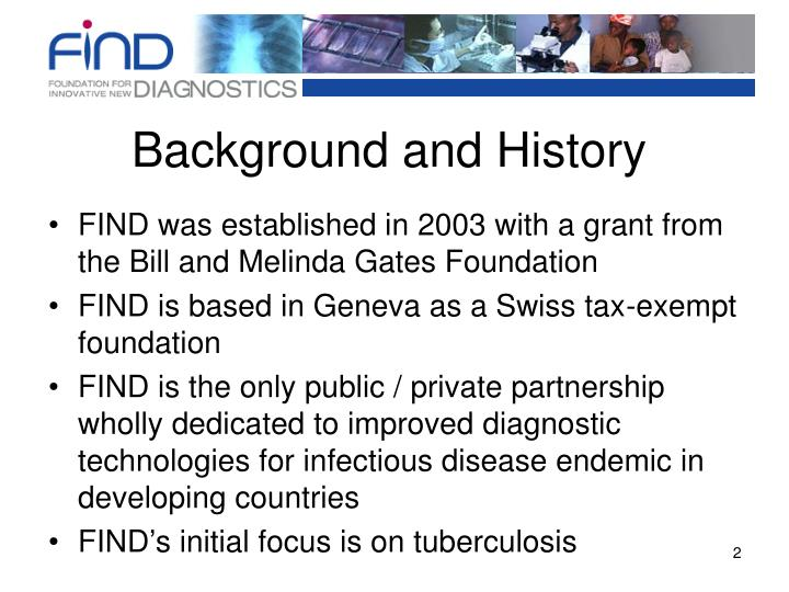 FIND was established in 2003 with a grant from the Bill and Melinda Gates Foundation