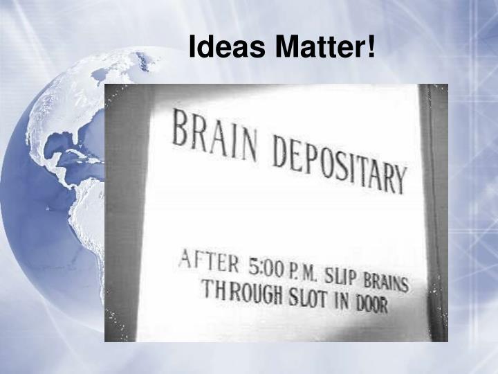 Ideas Matter!