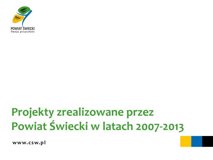 Projekty zrealizowane przez Powiat Świecki w latach 2007-2013