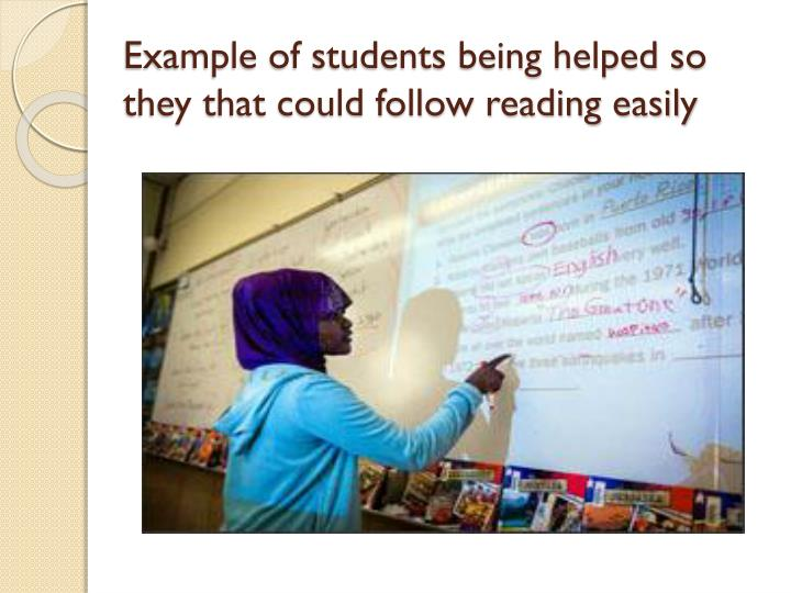 Example of students being helped so they that could follow reading easily