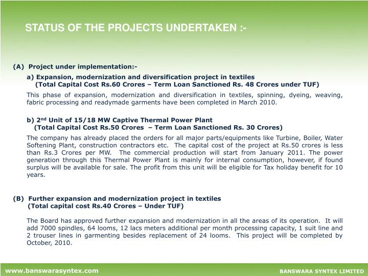 STATUS OF THE PROJECTS UNDERTAKEN :-
